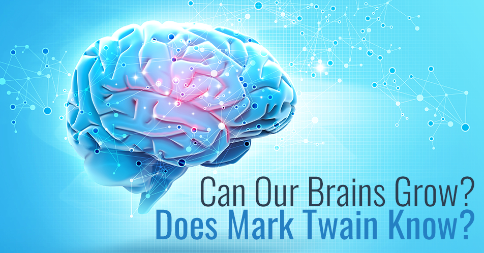 Can Our Brains Grow? Does Mark Twain Know?